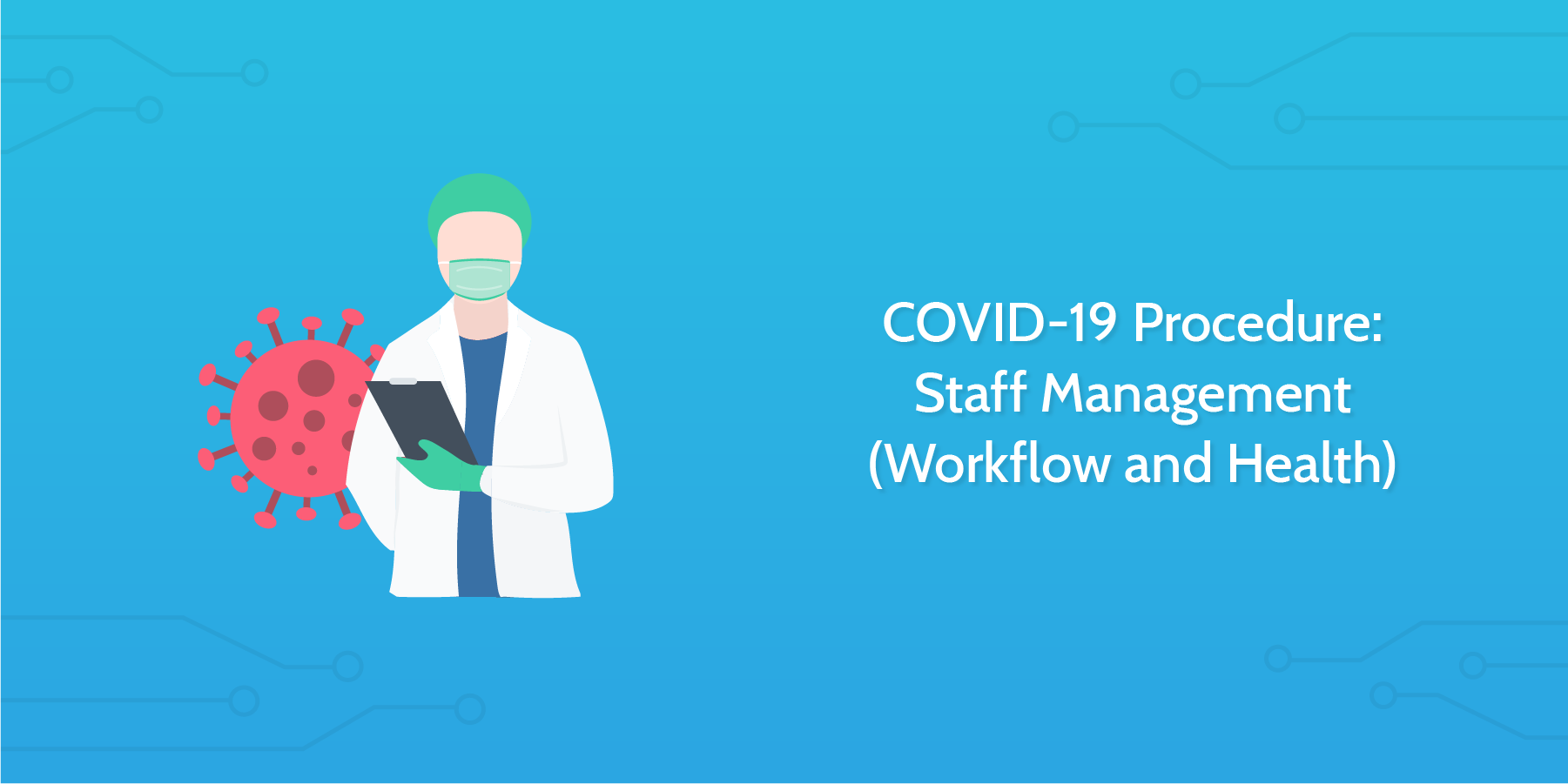 COVID-19 Procedure: Staff Management (Workflow and Health)