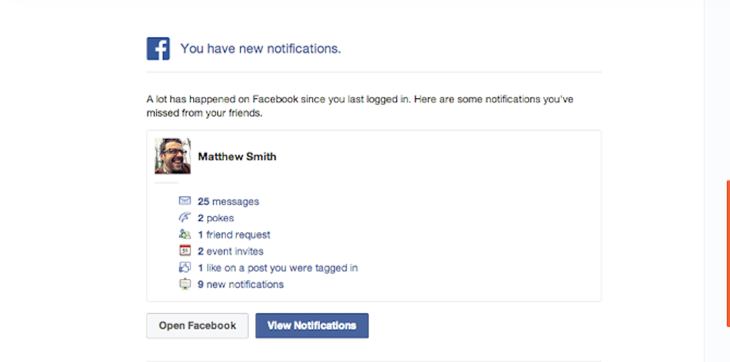 View the above example produced by Facebook. This email is notifying the user that they haven't been active for some while, re-engaging the user.