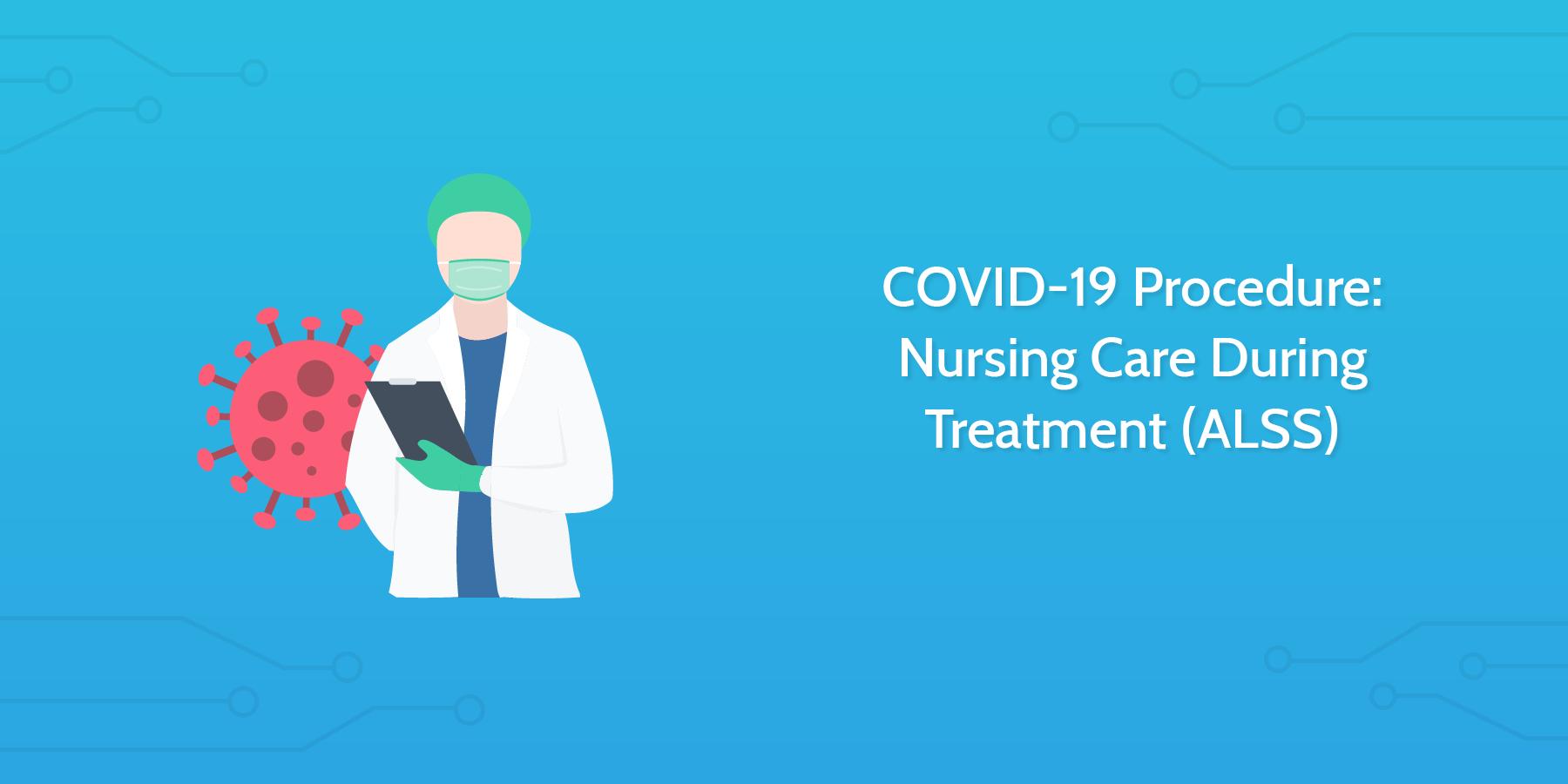COVID-19 Procedure: Nursing Care During Treatment (ALSS)