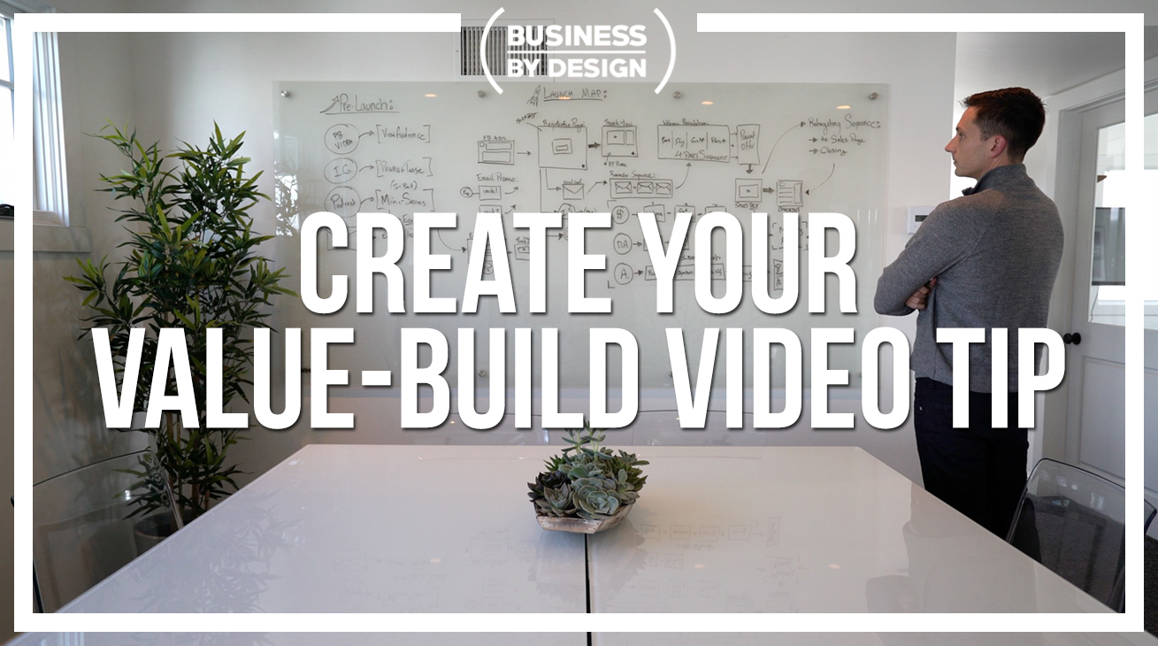 1. Create Your Value-Build Video Tip: