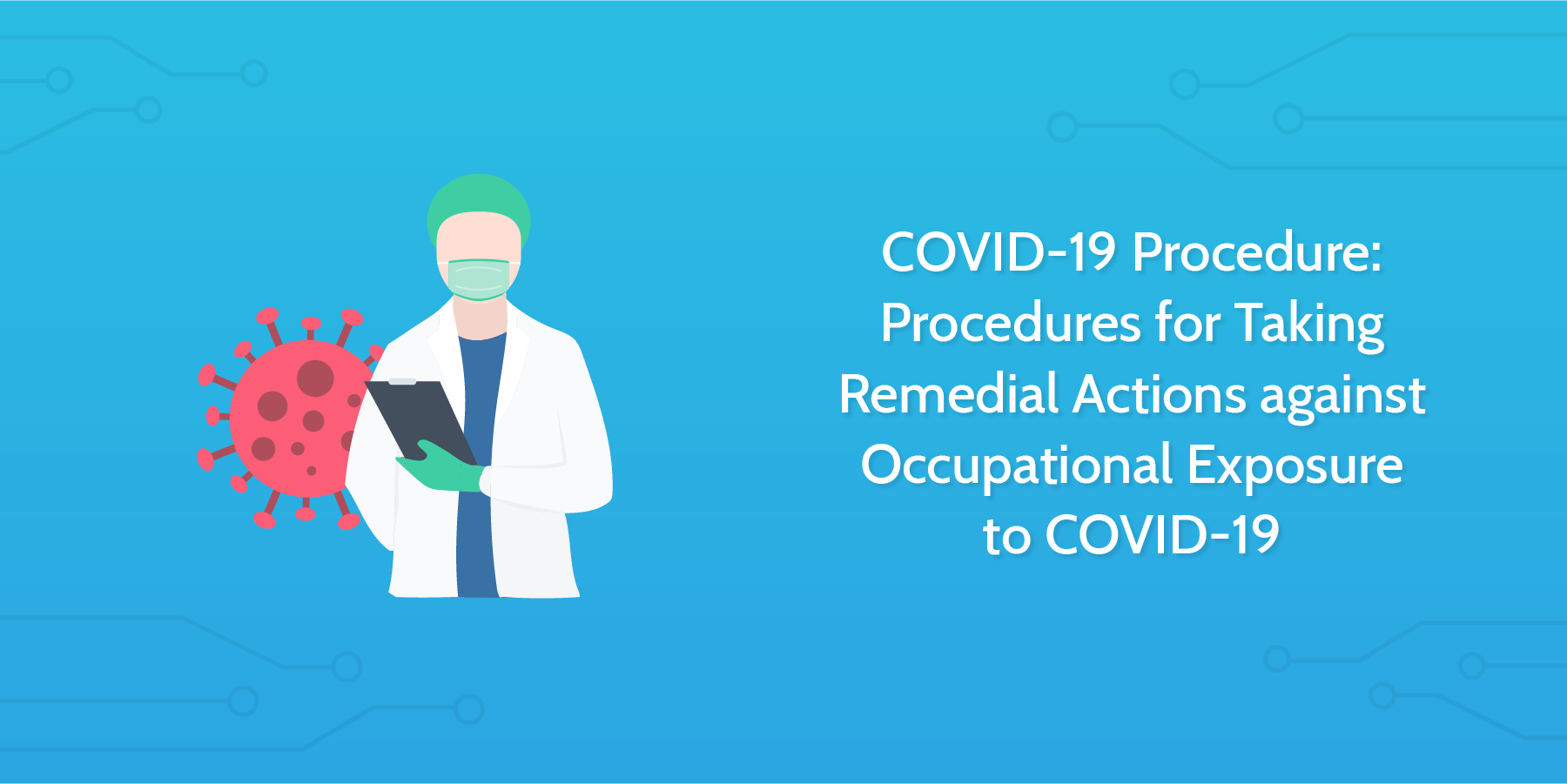 COVID-19 Procedure: Procedures for Taking Remedial Actions against Occupational Exposure to COVID-19
