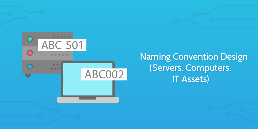 Naming Convention: Naming Convention Design (Servers, Computers, IT Assets