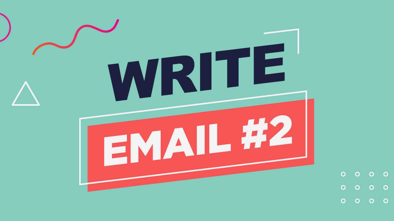 7. Write Email #2: